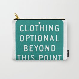 Clothing Optional Beyond This Point Carry-All Pouch