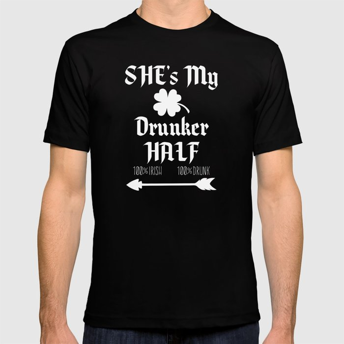 18a9806ed She's My Drunker Half St Patricks Day Drinking Couple T-shirt by ...