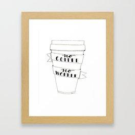 No Coffee, No Workee Framed Art Print