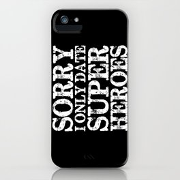 Sorry, I only date super heroes! (Inverted!) iPhone Case