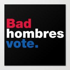Bad Hombres Vote Canvas Print