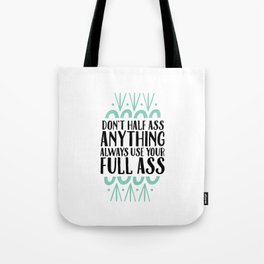 Don't Half Ass Anything Tote Bag
