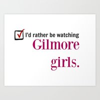 gilmore girls Art Prints featuring I'd Rather Be Watching Gilmore Girls  by Boy-Named Girl