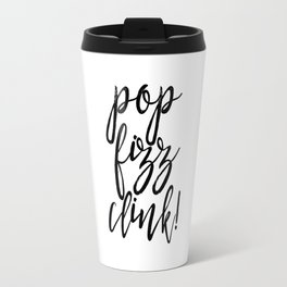 Pop Fizz Clink, Celebrate,Champagne Quote,Drink Sign,Alcohol Quote,Happy Birthday,Quote Art Travel Mug