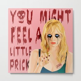 You Might Feel A Little Prick Metal Print