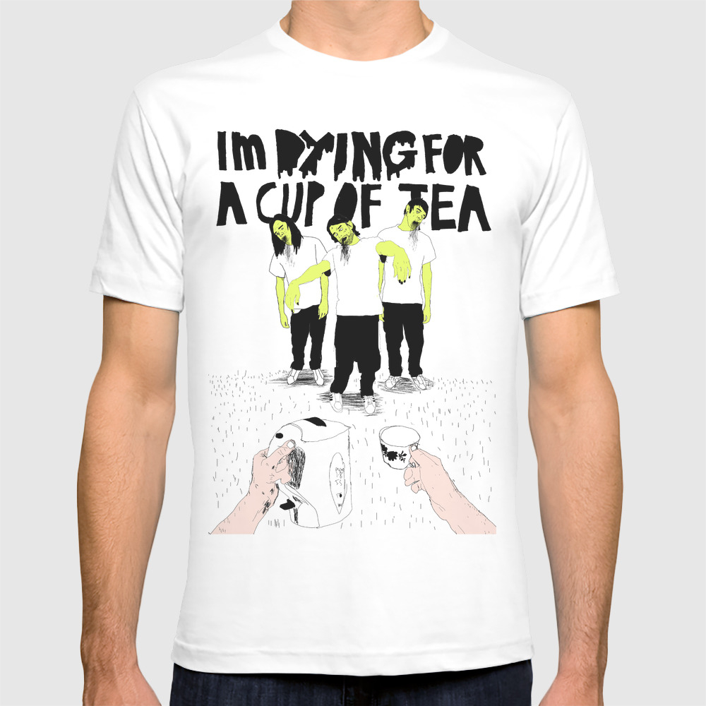 Dying For A Cup Of Tea T-shirt by Nickcocozza TSR84699