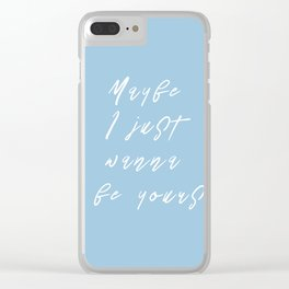 maybe i just wanna be yours Clear iPhone Case