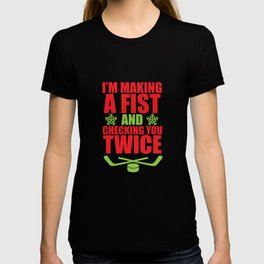 Making a Fist and Checking You Twice Hockey T-Shirt T-shirt
