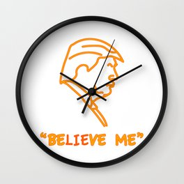 "Donald Trump ""Be-lie-ve Me"" Wall Clock"