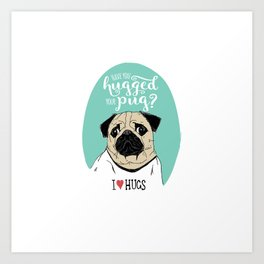 1869df073 Have you hugged your pug? Art Print