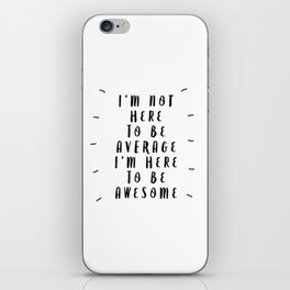 I'm Not Here to Be Average I'm Here to Be Awesome modern black and white typography home wall decor iPhone Skin