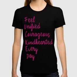 Feel unified courageous kindhearted every day T-shirt