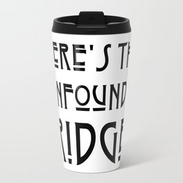 WHERE'S THAT CONFOUNDED BRIDGE? - solid black Travel Mug