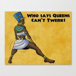 Queens Can Indeed Twerk Canvas Print