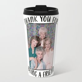 Thank you for being a friend Golden Girls Inspired Funny Travel Mug