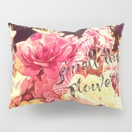 Smell the Flowers Pillow Sham