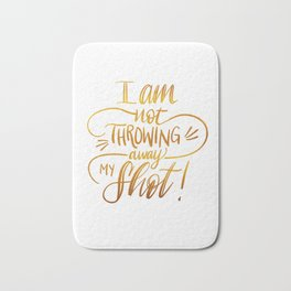I Am Not Throwing Away My Shot - Hamilton Musical Bath Mat