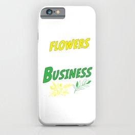 Flowers arAre My Business Florist Bouquet Garden Gardening Gift iPhone Case