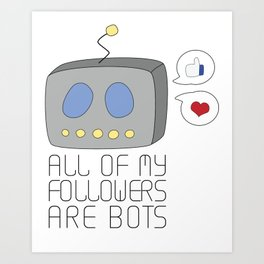 All Of My Followers Are Bots Art Print