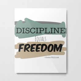 Discipline Equals Freedom, Jocko Willink Metal Print