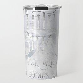 WHITE SILK for when our bodies burn. Shadowhunter Children's Rhyme. Travel Mug