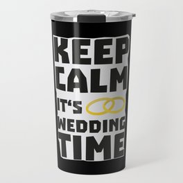 wedding time keep calm Bw8cz Travel Mug
