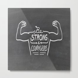 Be Strong & Courageous (White Version) Metal Print
