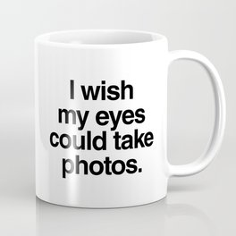 I wish my eyes could take photos Coffee Mug