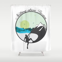 Nothing above Passion Motivation sentence Shower Curtain