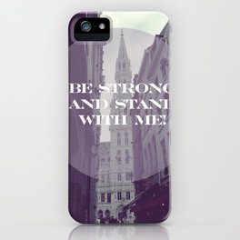 Be strong and stand with me iPhone Case
