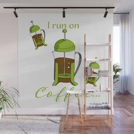 French Press | I run on coffee Wall Mural