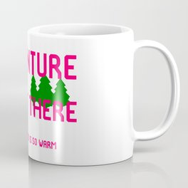 Adventure Is Out There But My Bed Is So Warm Coffee Mug