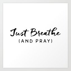 Just Breathe and Pray Art Print