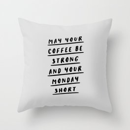 May Your Coffee Be Strong and Your Monday Short black and white typography office wall coffee quote Throw Pillow
