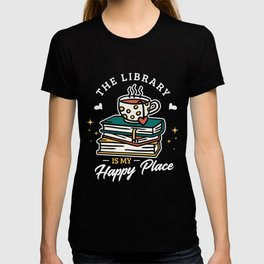 The library is my happy place library Librarian T-shirt
