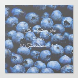 In everything give thanks. Bible Verse. Blueberries Canvas Print