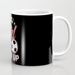 Soccer & Football: I Know I Play Like A Girl I Coach I Match Coffee Mug