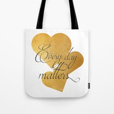 Every day matters Tote Bag