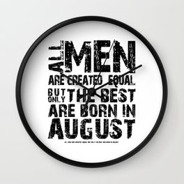 ALL MEN ARE CREATED EQUAL BUT ONLY THE BEST ARE BORN IN AUGUST Wall Clock
