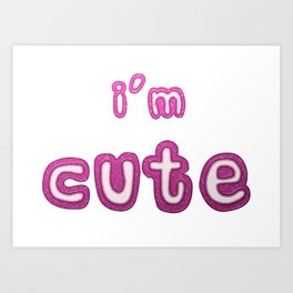 I'm Cute Statement With a Pink Glass Effect Art Print