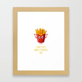 Time Fries When I'm With You Framed Art Print
