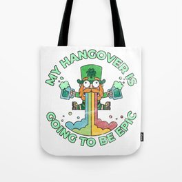 St. Patrick's Day Party Funny My Hangover is Going to be Epic Tote Bag