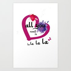 All you need is la la la la Art Print