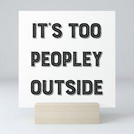 It's Too Peopley Outside. Mini Art Print