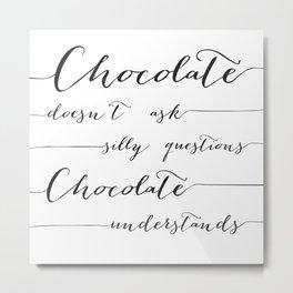 Chocolate Understands Metal Print