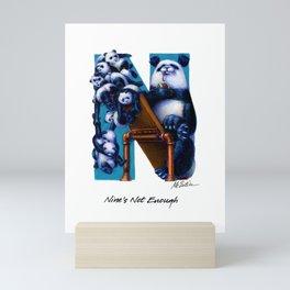 Nine's Not Enough Mini Art Print