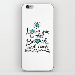 Love you to the Beach and Back iPhone Skin
