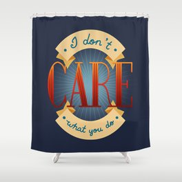 I Don't Care What You Do Shower Curtain