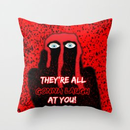 Carrie: They're All Gonna Laugh at You! Throw Pillow