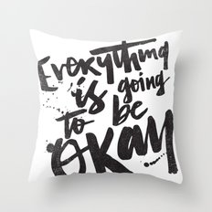 EVERYTHING IS GOING TO BE OKAY Throw Pillow